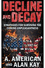 Decline and Decay: Strategies for Surviving the Coming Unpleasantness Kindle Edition