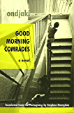 Good Morning Comrades (Biblioasis International Translation Series)