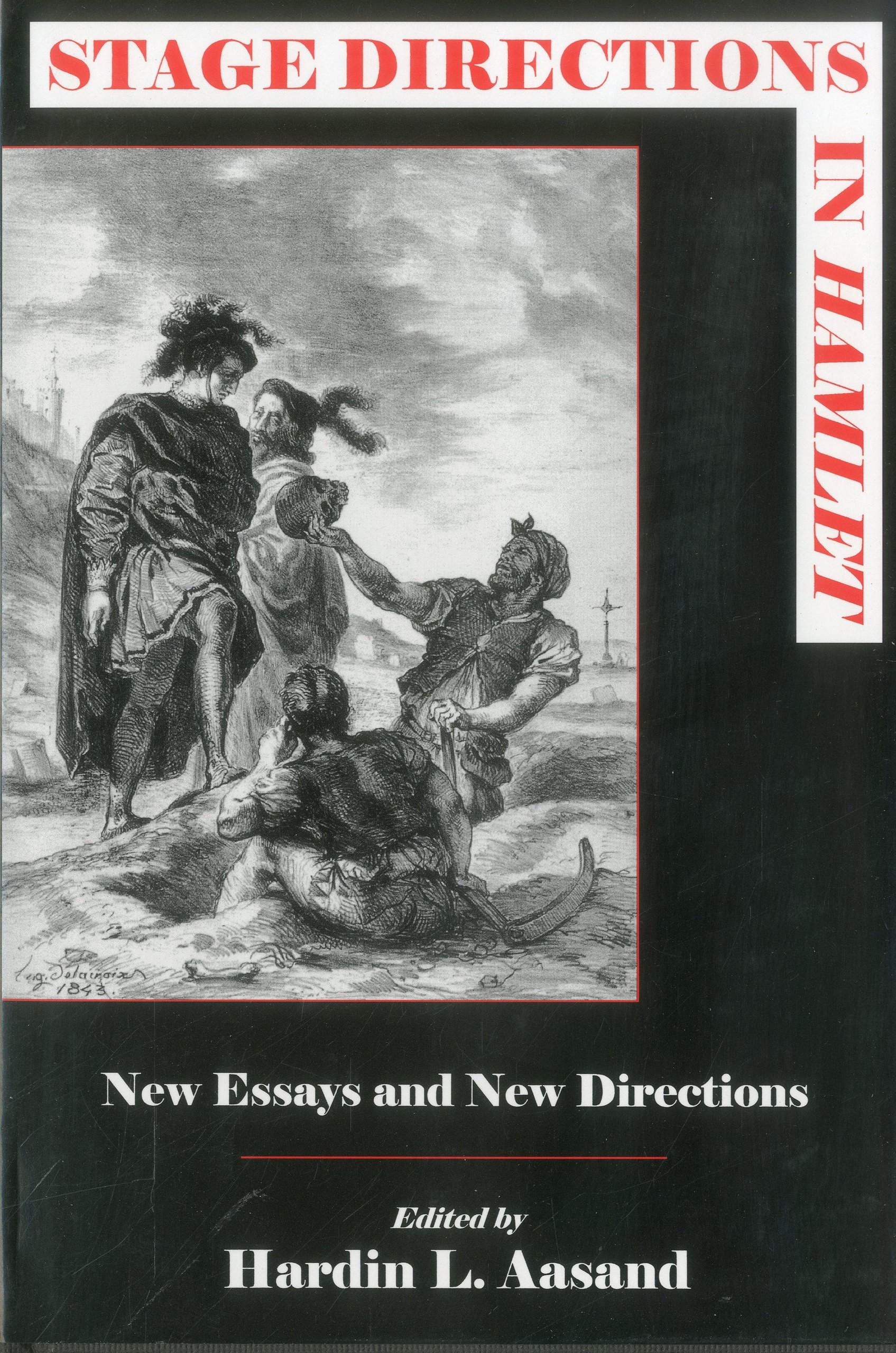 Stage Directions In Hamlet: New Essays and New Directions