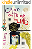 Color Outside the Lines: Be Who You Are, Do What You Love, and Let Your Inner Weirdo Shine!