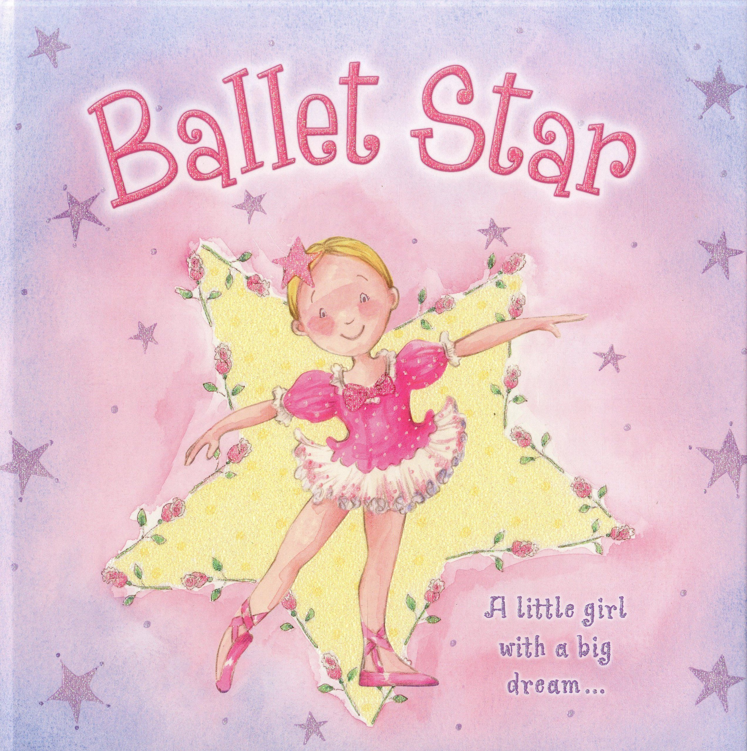 Ballet Star: A little girl with a big dream; a glittery storybook about a young ballerina pdf