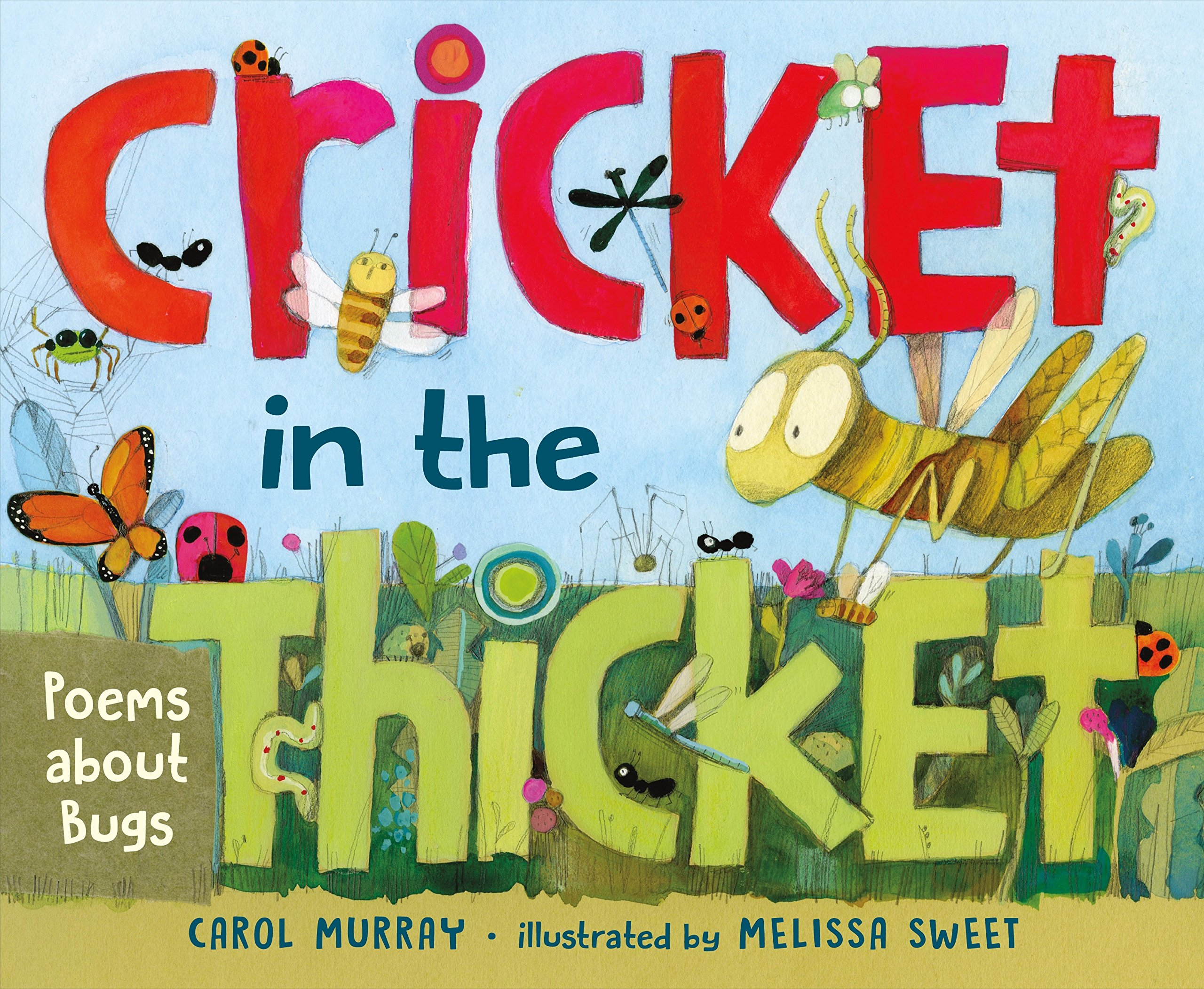 Cricket in the Thicket: Poems about Bugs: Carol Murray, Melissa Sweet:  9780805098181: Amazon.com: Books