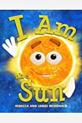I Am the Sun: A Book About the Sun for Kids Kindle Edition