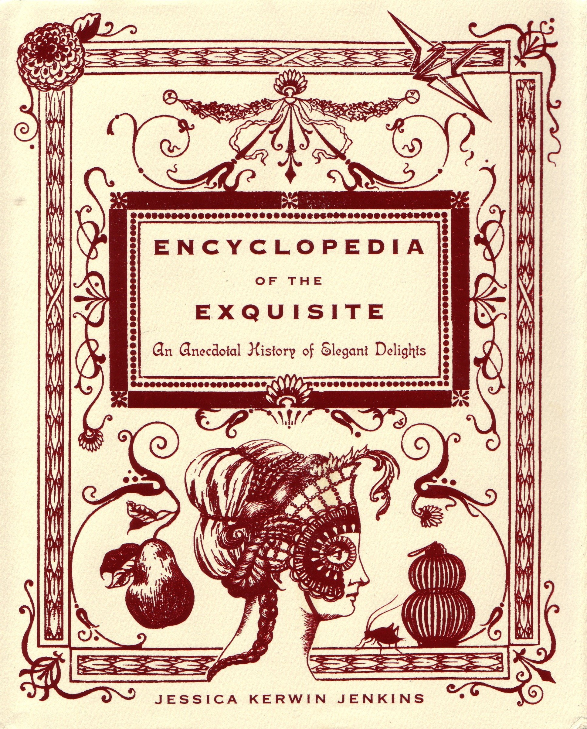 Encyclopedia of the Exquisite: An Anecdotal History of Elegant Delights by Nan A Talese