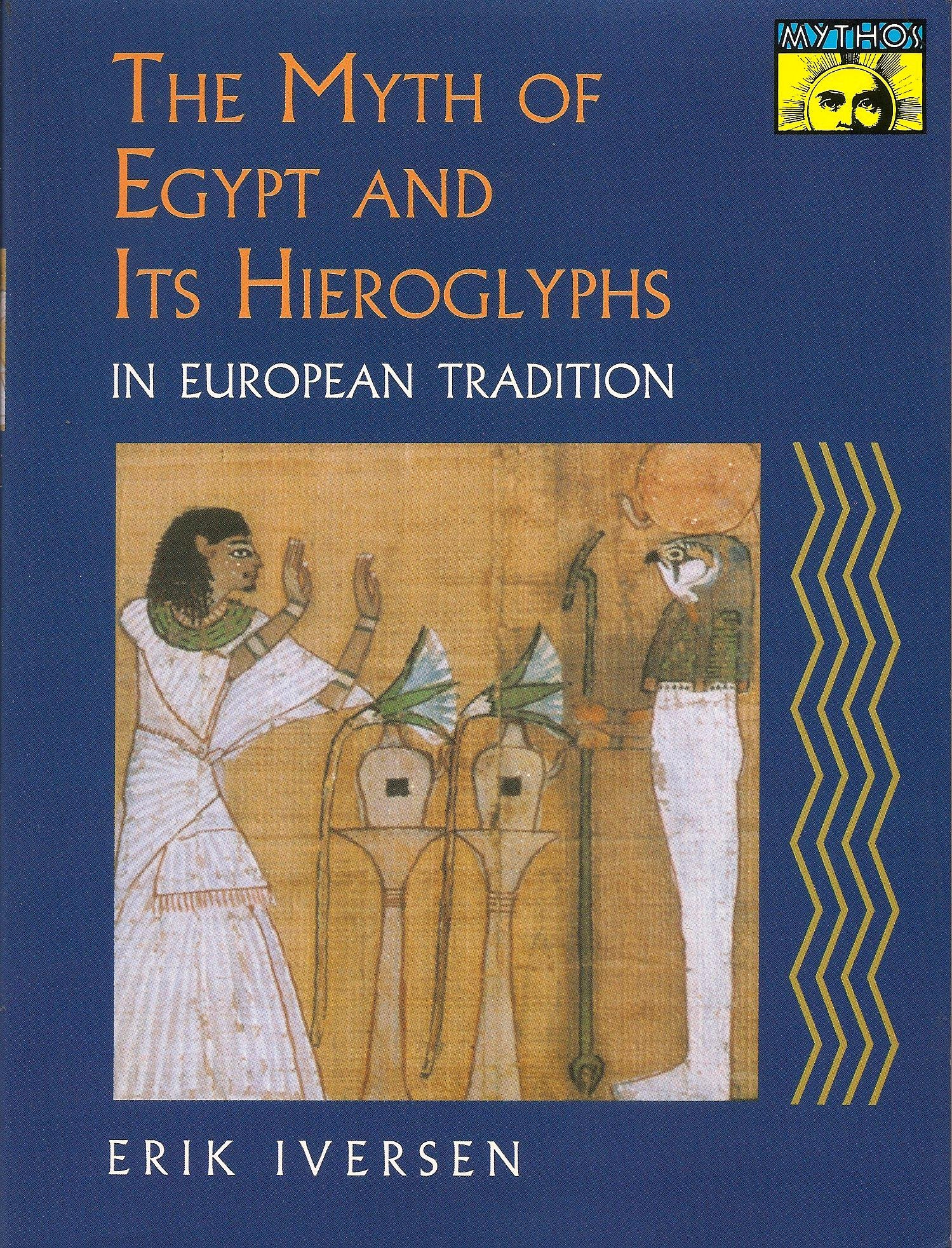 The Myth Of Egypt And Its Hieroglyphs In European Tradition  MYTHOS  THE PRINCETON BOLLINGEN SERIES IN WORLD MYTHOLOGY