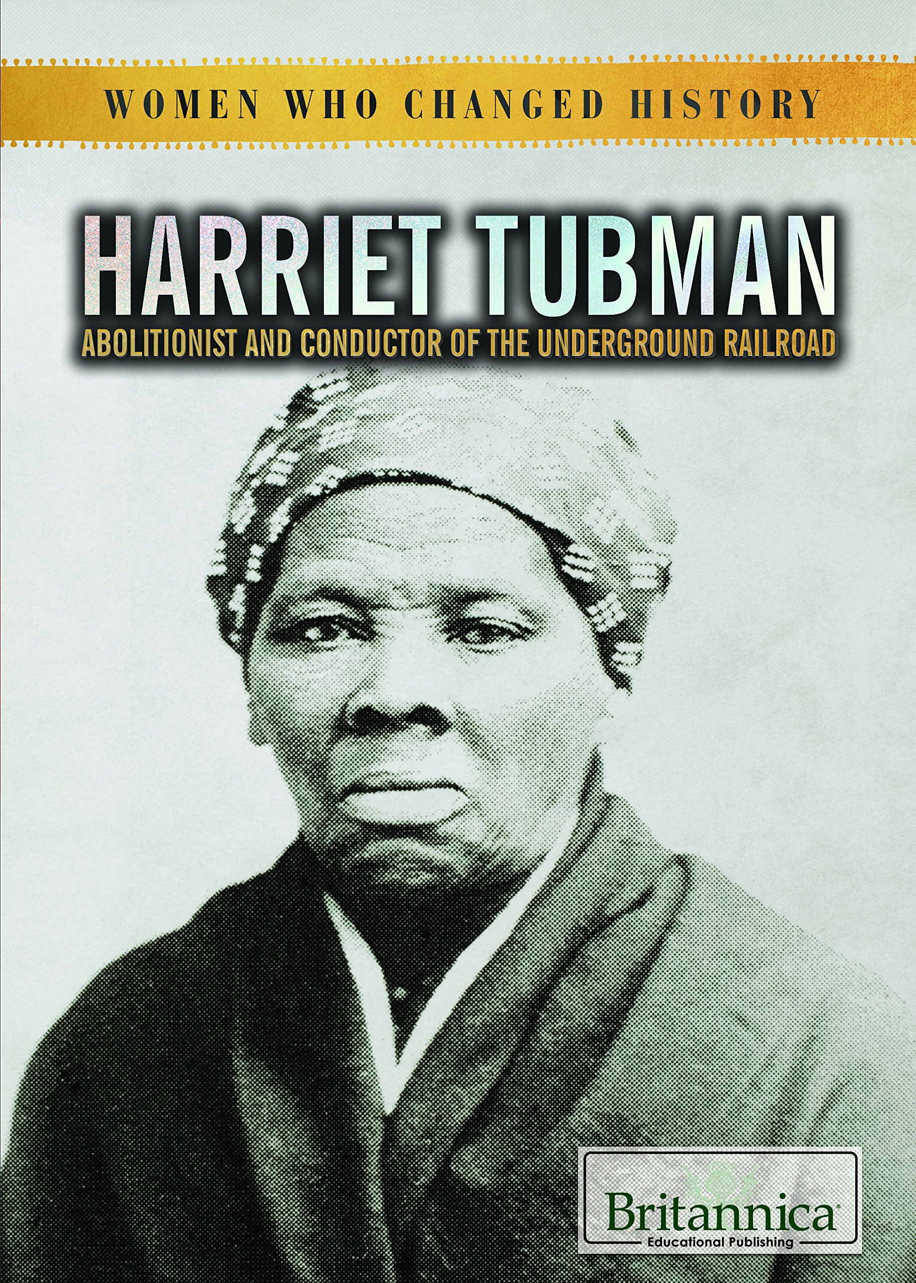 Harriet Tubman: Abolitionist and Conductor of the Underground Railroad (Women Who Changed History)
