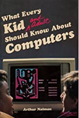 What Every Kid and Adult Should Know About Computers Paperback