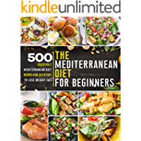 The Mediterranean Diet for Beginners: 500 Craveable Mediterranean Diet Recipes for Everyday to Lose Weight Fast