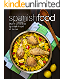 Spanish Food: Enjoy Delicious Spanish Food at Home (2nd Edition)