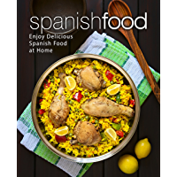 Spanish Food: Enjoy Delicious Spanish Food at Home (2nd Edition) (English Edition)