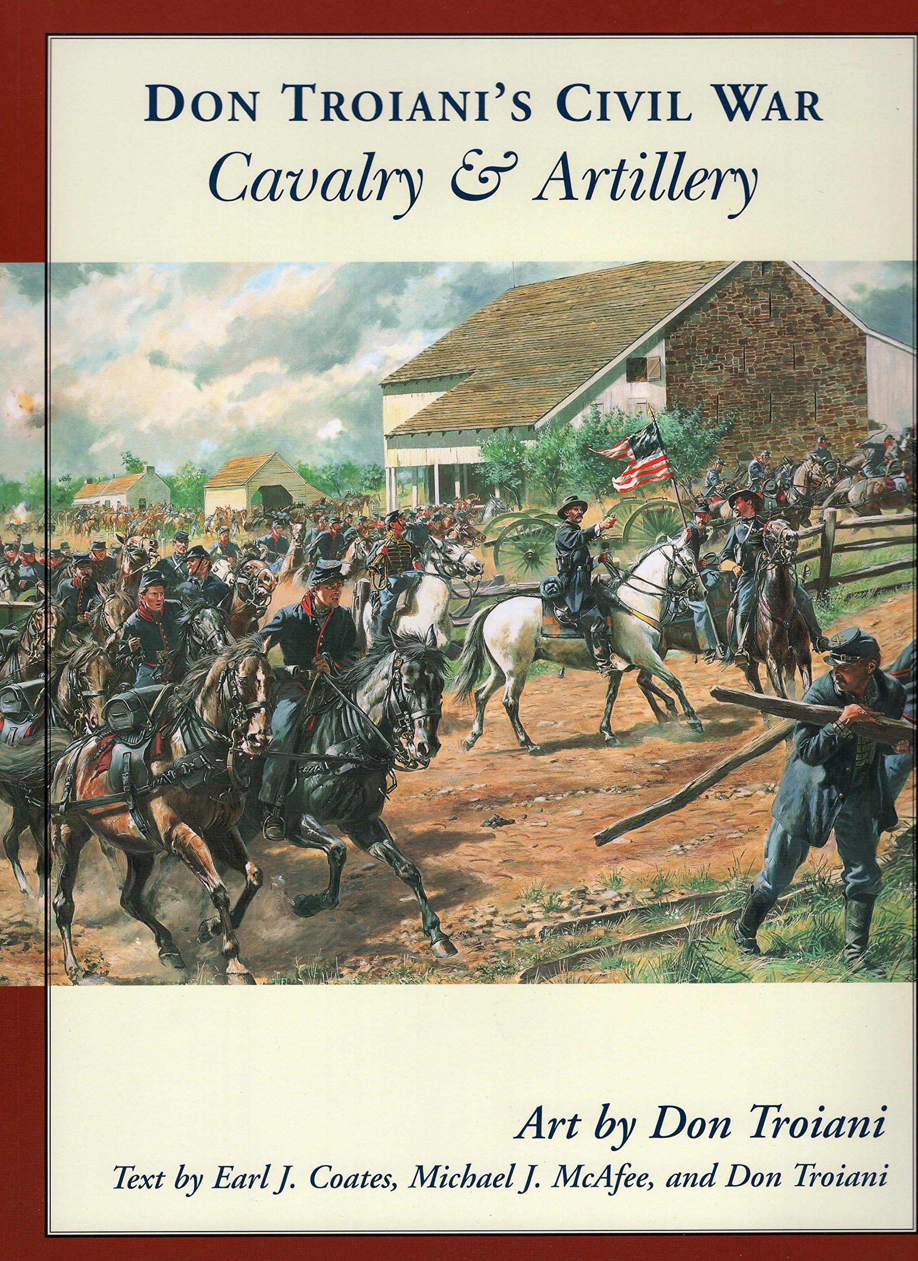 Don Troiani's Civil War Cavalry & Artillery (Don Troiani's Civil War Series):  Earl J. Coates, Michael J. McAfee, Don Troiani: 9780811733175: Amazon.com:  ...