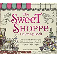 The Sweet Shoppe Coloring Book: A Fantastical and Splendid Display of Divine Confectionary Creation and Exquisite Candied Delights