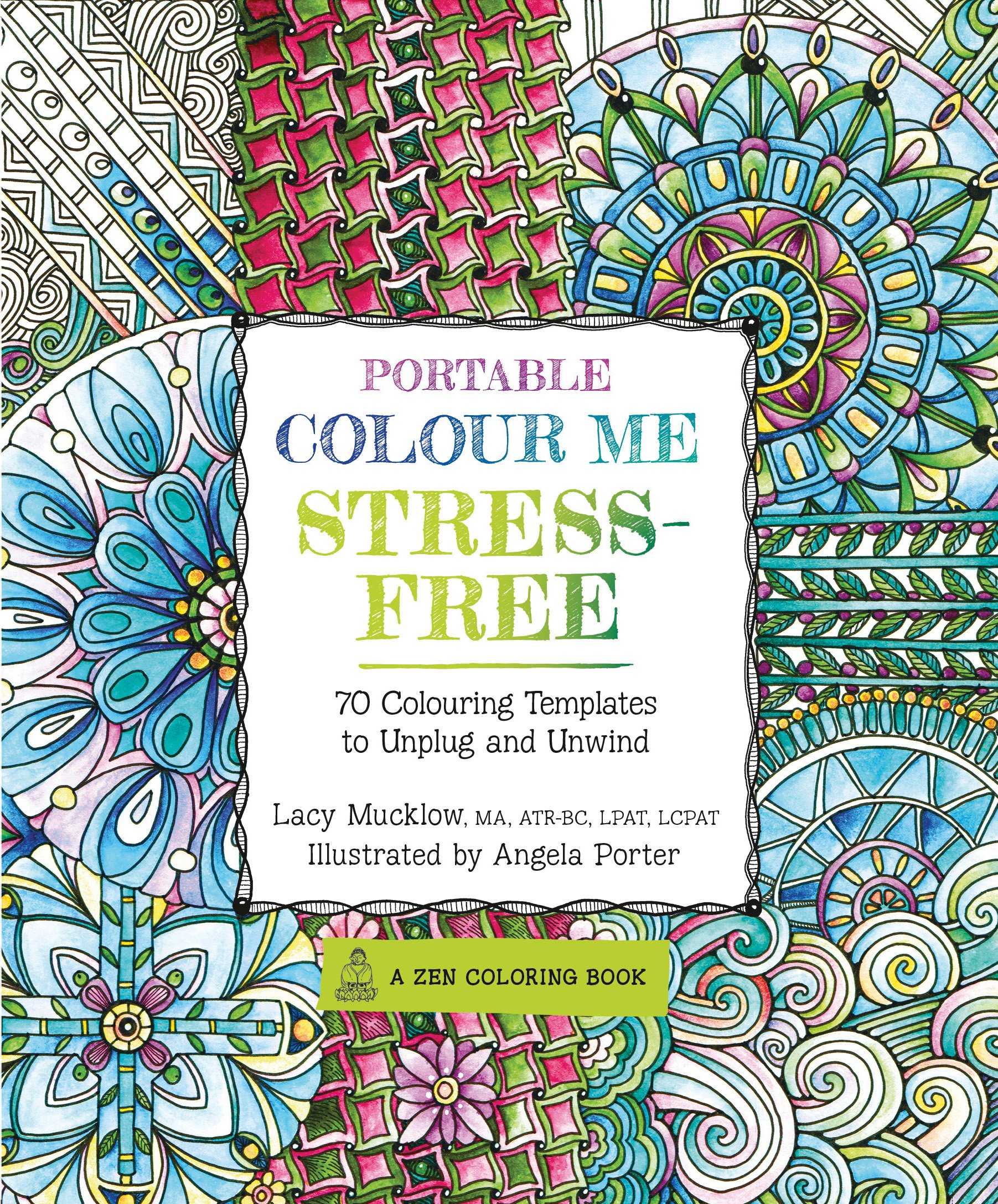 - Portable Colour Me Stress-Free: 70 Colouring Templates To Unwind