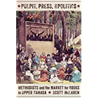 Pulpit, Press, and Politics: Methodists and the Market for Books in Upper Canada