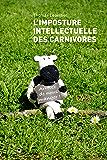 L'imposture intellectuelle des carnivores: Essais - documents (HORS COLLECTION)