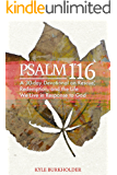 Psalm 116: A 30-day Devotional on Rescue, Redemption and the Life We Live in Response