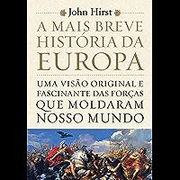 A mais breve história da Europa: Uma visão original e fascinante das forças que moldaram nosso mundo