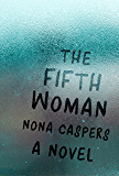 The Fifth Woman: A Novel (Mary McCarthy Prize in Short Fiction)