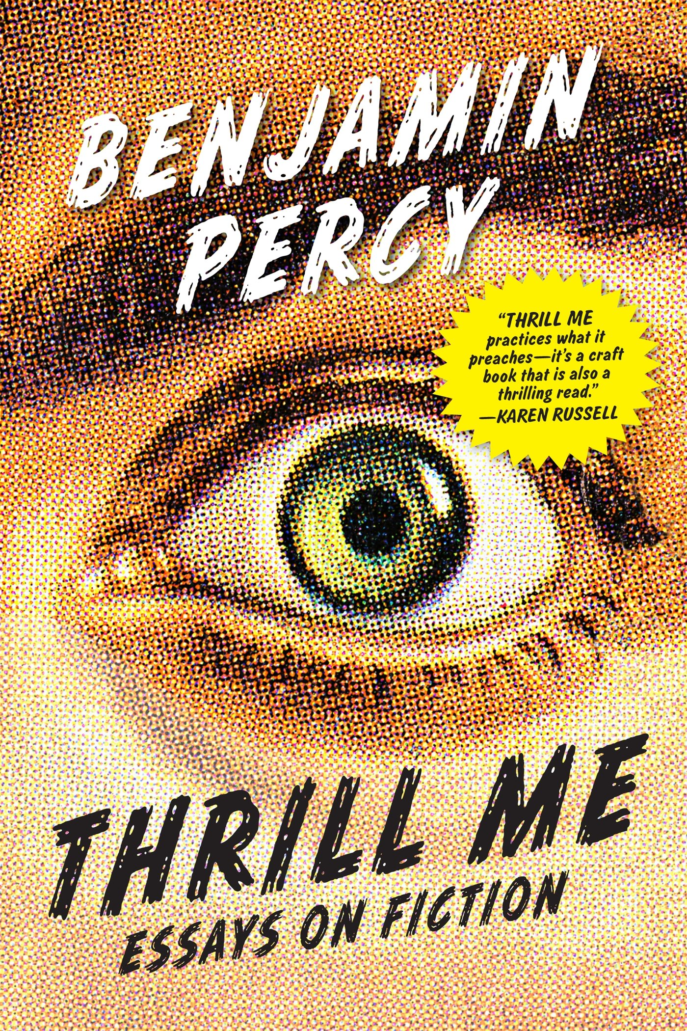 Thrill Me: Essays on Fiction: Benjamin Percy: 9781555977597
