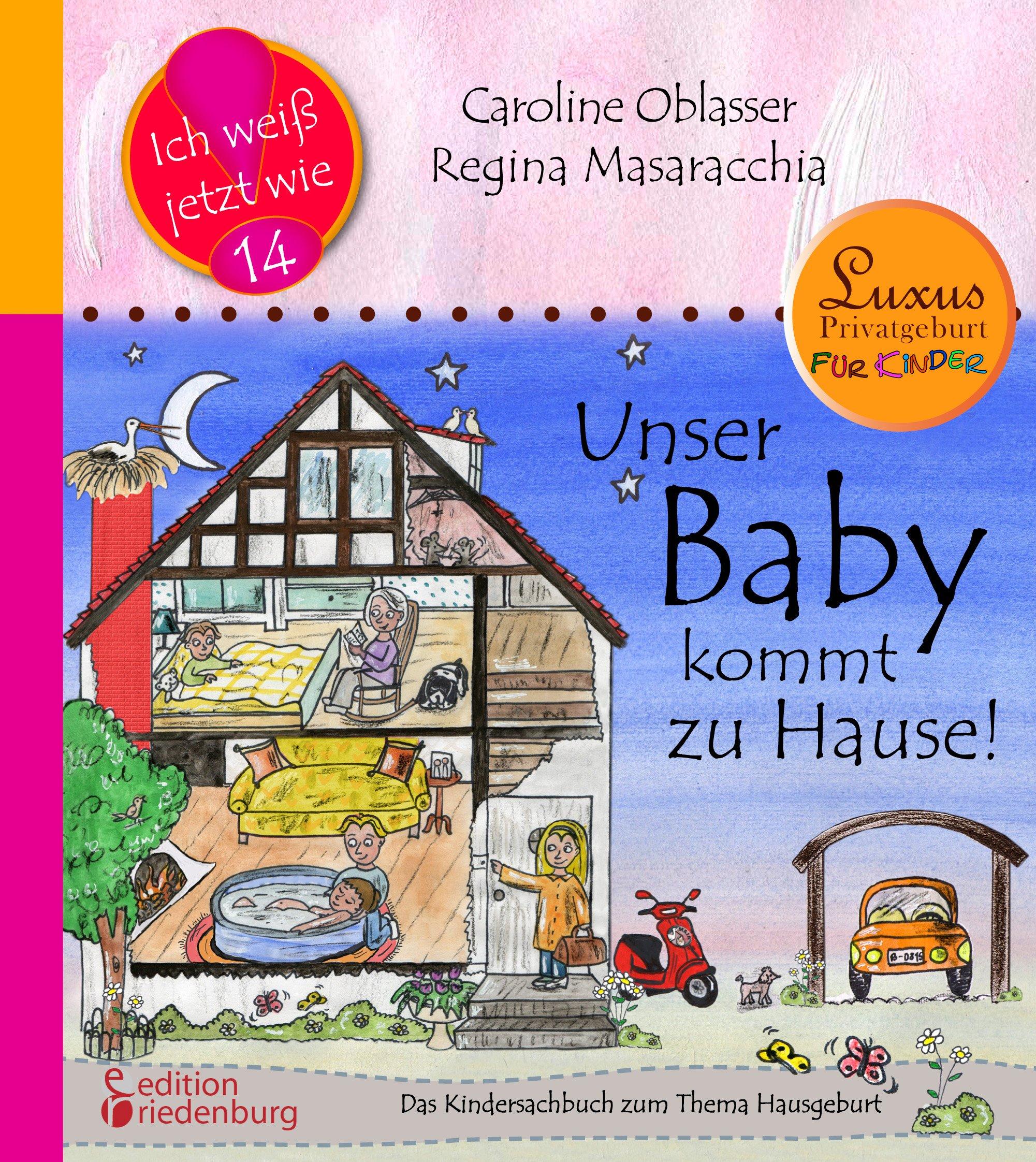 Unser Baby kommt zu Hause! Das Kindersachbuch zum Thema Hausgeburt (Ich weiß jetzt wie!)