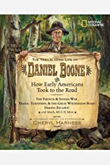 The Trailblazing Life of Daniel Boone and How Early Americans Took to the Road: The French & Indian War; Trails, Turnpikes, & the Great Wilderness ... Much, Much More (Cheryl Harness Histories) Hardcover