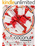 Easy Coconut Cookbook: A Coconut Cookbook Filled with 50 Delicious Coconut Recipes