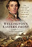 Wellington's Eastern Front: The Campaign on the East Coast of Spain 1810-1814