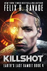 Killshot: A First Contact Technothriller (Earth's Last Gambit Book 4) Kindle Edition