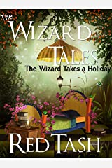 The Wizard Takes a Holiday (Now Fortified by Mad Science Moms & unDead Belles!) (The Wizard Tales Book 1)