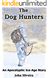 The Dog Hunters: An Apocalyptic Ice Age Story