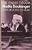 The tender tyrant, Nadia Boulanger: A life devoted to music : a biography