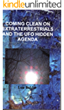 Coming Clean on Extraterrestrials and the UFO Hidden Agenda (Coming clean on UFOs Book 1) (English Edition)