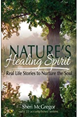 Nature's Healing Spirit: Real Life Stories to Nurture the Soul Kindle Edition