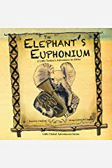 The Elephant's Euphonium: A Little Tusker's Adventures in Africa (Little Global Adventurers) Kindle Edition
