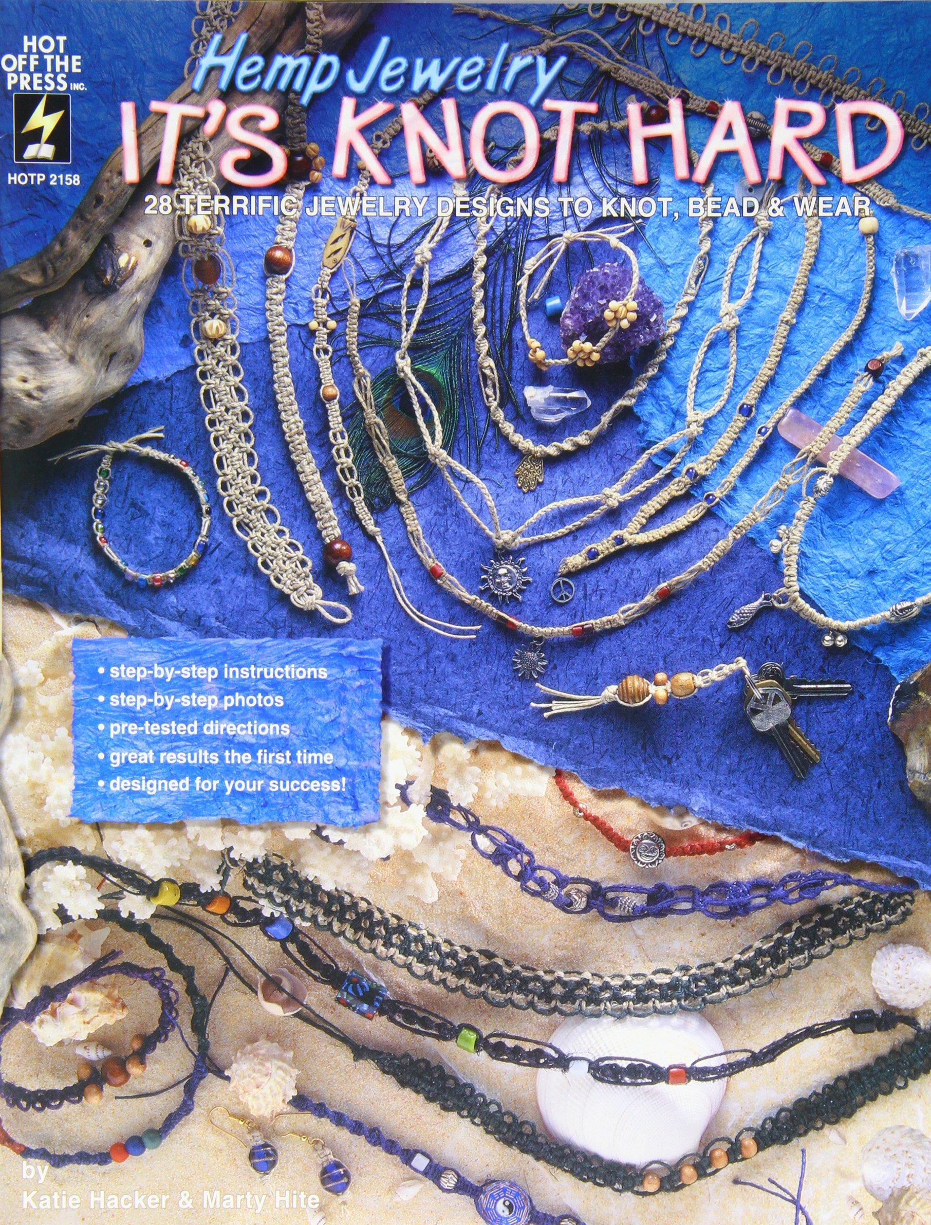 Hemp Jewelry It's Knot Hard: 28 Terrific Jewelry Designs to Knot, Bead & Wear by Hot Off The Press