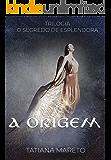 A Origem (livro 1) (O Segredo de Esplendora)
