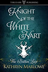 Knight of the White Hart: The Breton Lais Series: #1 Kindle Edition