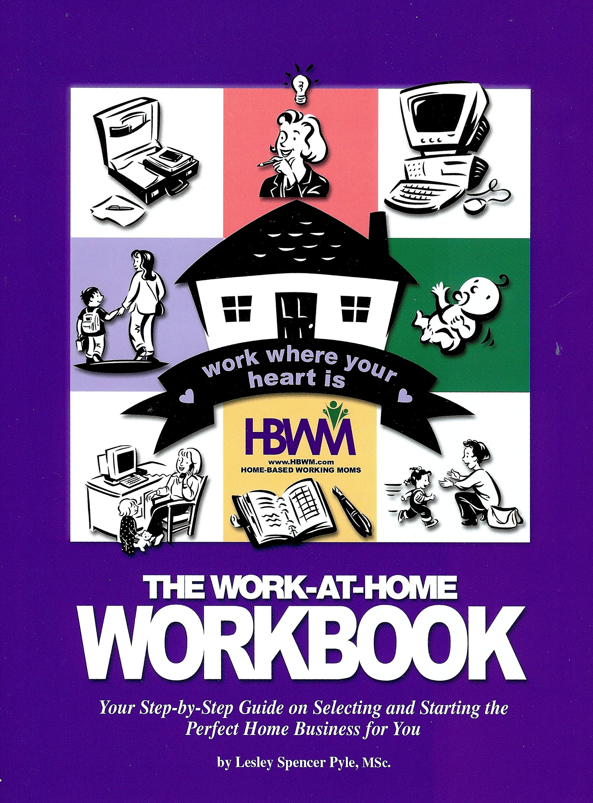 The Work-at-Home Workbook: Your Step-by-Step Guide on Selecting and Starting the Perfect Home Business for You ebook
