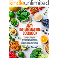 The Anti-Inflammation Cookbook: Simple Recipes and 4 Week Meal Plan to Prevent and Reverse Inflammatory Symptoms and…