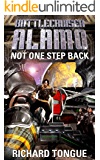 Battlecruiser Alamo: Not One Step Back (Battlecruiser Alamo Series Book 5)