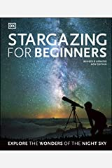 Stargazing for Beginners: Explore the Wonders of the Night Sky Kindle Edition