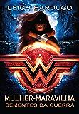 Mulher-Maravilha: Sementes da guerra (Lendas da DC Livro 1)