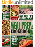 Meal Prep Cookbook: Plan, Prepare, and Portion Your Whole Food Meals (Whole Foods Diet for Weight Loss Book 2)