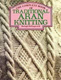 The Complete Book of Traditional Aran Knitting