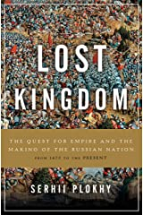 Lost Kingdom: The Quest for Empire and the Making of the Russian Nation Kindle Edition