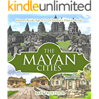 The Mayan Cities - History Books Age 9-12 | Children's History Books (English Edition)