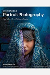 Understanding Portrait Photography: How to Shoot Great Pictures of People Anywhere Kindle Edition