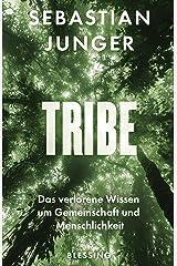 Tribe: Das verlorene Wissen um Gemeinschaft und Menschlichkeit (German Edition) Kindle Edition