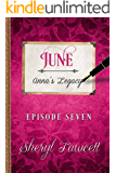 June: Episode 7 (Anna's Legacy)