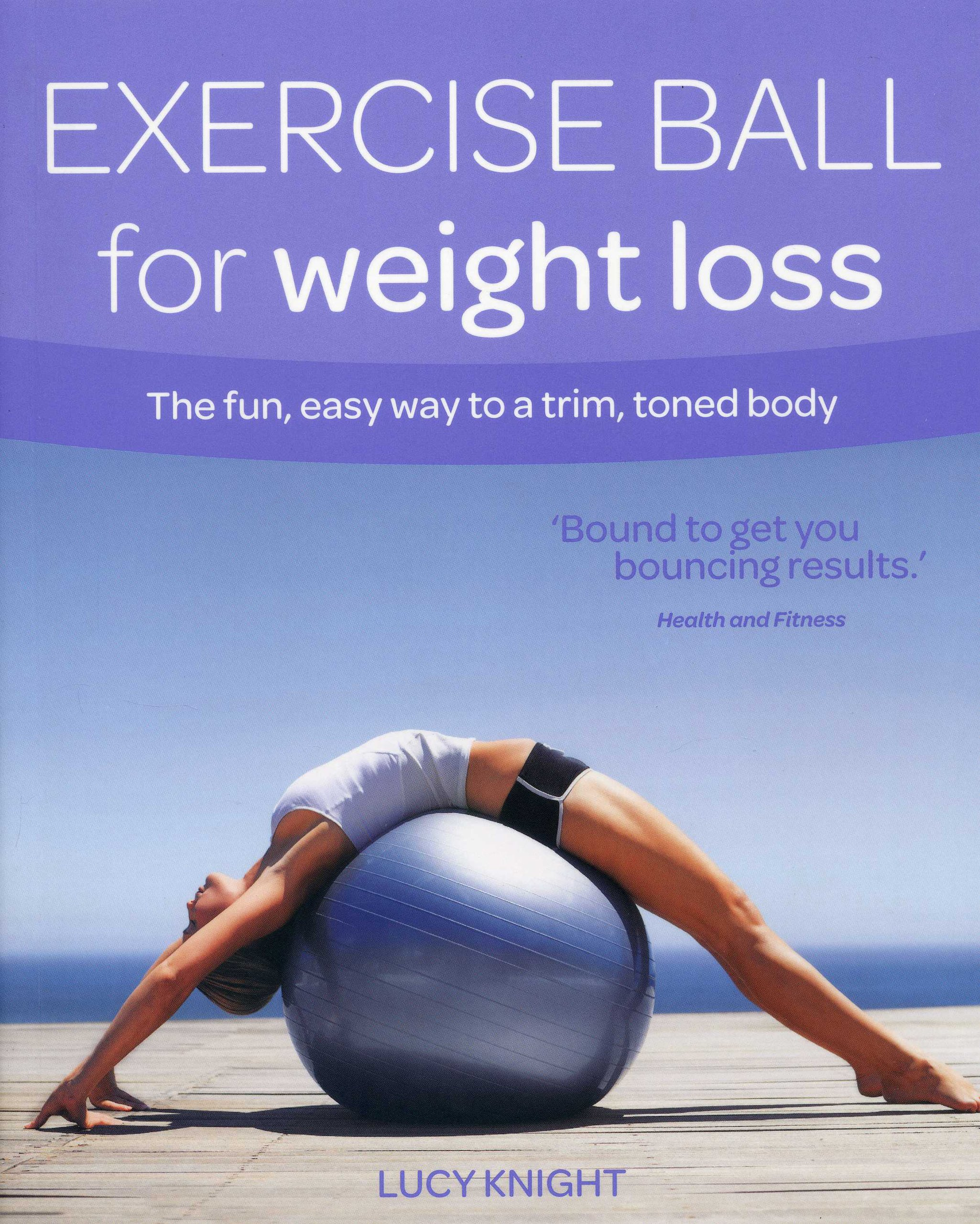Read Online Exercise Ball for Weight Loss: The Fun, Easy Way to a Trim, Toned Body (Weight Loss Series) ebook